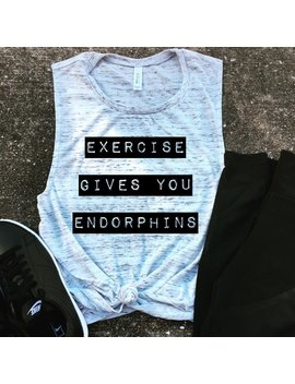 Exercise Gives You Endorphins Muscle Tank, Workout Tank, Gym Shirt, Yoga, Funny Shirt, Workout Shirt, Legally Blonde Shirt,Wm by Etsy