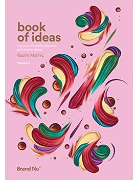 Book Of Ideas: 2: A Journal Of Creative Direction And Graphic Design   Volume 2 by Radim Malinic (Author)