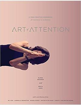 Art Of Attention: A Yoga Practice Workbook For Movement As Meditation by Elena Brower