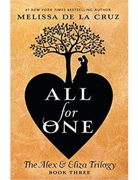 All For One: The Alex & Eliza Trilogy by Melissa De La Cruz