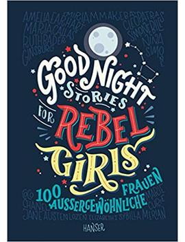 Good Night Stories For Rebel Girls: 100 Außergewöhnliche Frauen by Elena Favilli
