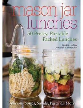 Mason Jar Lunches : 50 Pretty, Portable Packed Lunches: Delicious Soups, Salads, Pasta & More by Target