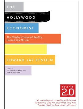The Hollywood Economist 2.0: The Hidden Financial Reality Behind The Movies                                                    by Edward Jay Epstein