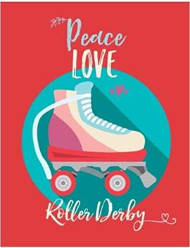 Peace Love Roller Derby: Skates Notebook (Composition Book, Journal) (8.5 X 11 Large) by Joy Tree Journals