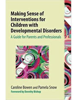Making Sense Of Interventions For Children With Developmental Disorders: A Guide For Parents And Professionals by Amazon