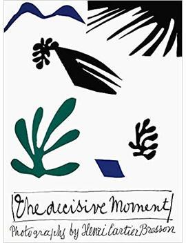 Henri Cartier Bresson: The Decisive Moment by Cartier Bresson