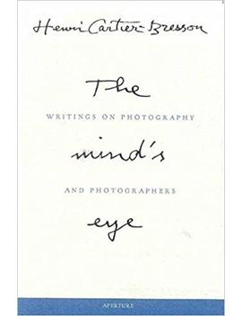 Henri Cartier Bresson: The Mind's Eye: Writings On Photography And Photographers by Henri Cartier Bresson