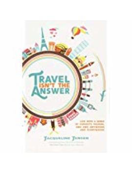 Travel Isn't The Answer  (Paperback) by Jacqueline Jensen (Author)
