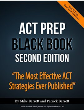 Act Prep Black Book: The Most Effective Act Strategies Ever Published       by Mike Barrett