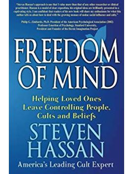 Freedom Of Mind: Helping Loved Ones Leave Controlling People, Cults, And Beliefs       by Steven Hassan