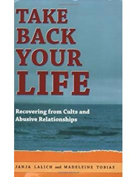 Take Back Your Life: Recovering From Cults And Abusive Relationships       by Janja Lalich