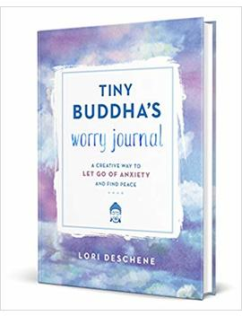 Tiny Buddha's Worry Journal: A Creative Way To Let Go Of Anxiety And Find Peace by Lori Deschene