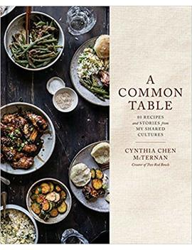 A Common Table: 80 Recipes And Stories From My Shared Cultures by Chen Mc Ternan, Cynthia