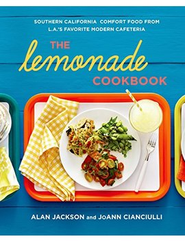 The Lemonade Cookbook: Southern California Comfort Food From L.A.'s Favorite Modern Cafeteria       by Jo Ann Cianciulli