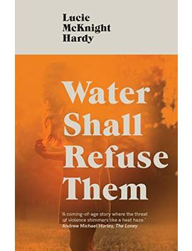 Water Shall Refuse Them       by Lucie Mc Knight Hardy