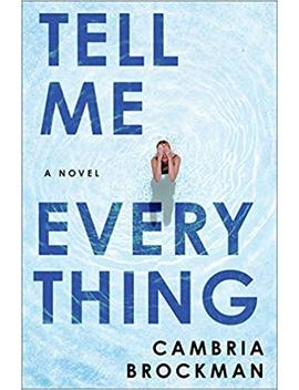 Tell Me Everything: A Novel by Cambria Brockman