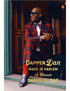 Dapper Dan: Made In Harlem: A Memoir by Daniel R. Day
