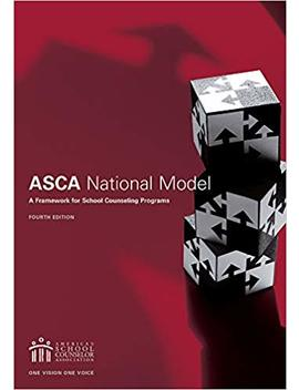 The Asca National Model: A Framework For School Counseling Programs, 4th Edition by American School Counselor Association