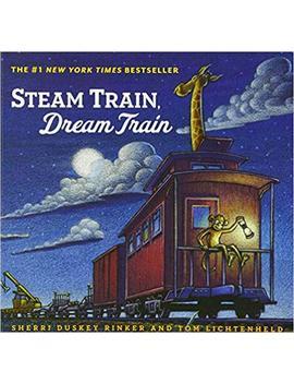 Steam Train, Dream Train (Books For Young Children, Family Read Aloud Books, Children'S Train Books, Bedtime Stories) by Sherri Duskey Rinker