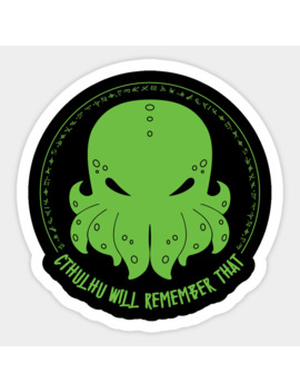 Cthulhu Will Remember That Sticker by John Wolfe