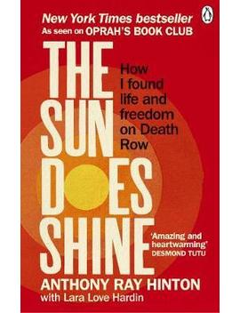 The Sun Does Shine : How I Found Life And Freedom On Death Row (Oprah's Book Club Summer 2018 Selection) by Anthony Ray Hinton