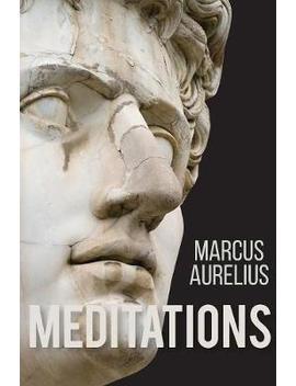 Meditations Of Marcus Aurelius by Aurelius Marcus