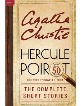 Hercule Poirot: The Complete Short Stories: A Hercule Poirot Collection With Foreword By Charles Todd by Agatha Christie