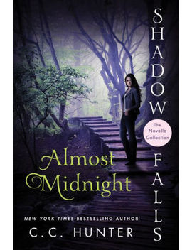 Almost Midnight: Shadow Falls: The Novella Collection by C. C. Hunter