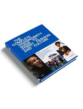 The Incomplete: Highsnobiety Guide To Street Fashion And Culture by Gestalten