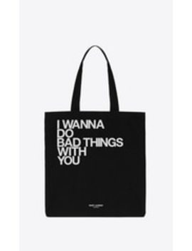 """I Wanna Do Bad Things With You"" Totebag by Saint Laurent"