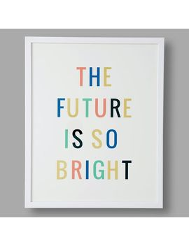 The Future Is So Bright Framed Art By Minted® by P Bteen
