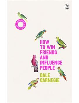 How To Win Friends And Influence People : (Vermilion Life Essentials) by Dale Carnegie