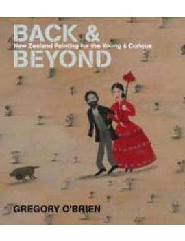 Back And Beyond : New Zealand Painting For The Young And Curious by Gregory O'brien