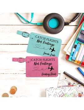 Catch Flights Not Feelings Luggage Tag, Personalized Luggage Tags, Funny Quote, Gift For Her, Friend, Girlfriend, Christmas, Birthday Gift by Etsy