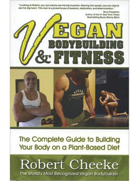 Vegan Bodybuilding And Fitness by Robert Cheeke