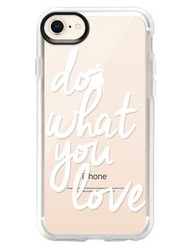 Do What You Love 6/7/8 & 7/8 Plus I Phone Case by Casetify