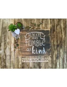 Always Stay Humble And Kind, Rustic Wood Sign, Expressive Decor by Etsy