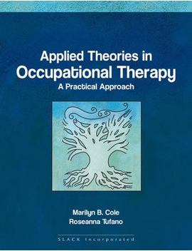 Applied Theories In Occupational Therapy: A Practical Approach by Better World Books