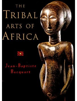 The Tribal Arts Of Africa by Better World Books