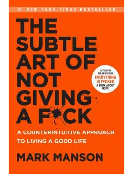 The Subtle Art Of Not Giving A F*Ck: A Counterintuitive Approach To Living A Good Life by Better World Books