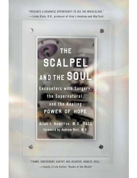 The Scalpel And The Soul: Encounters With Surgery, The Supernatural, And The Healing Power Of Hope by Better World Books