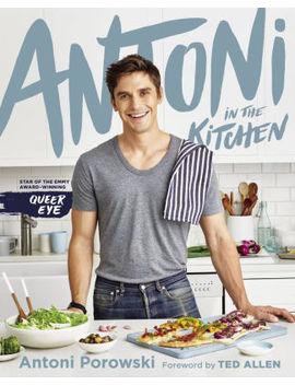 Antoni In The Kitchen by Antoni Porowski,Mindy Fox