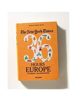 The New York Times 36 Hours Europe Book by Olivar Bonas