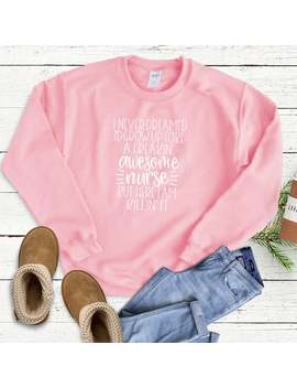 Never Dreamt I'd Be A Nurse, Killing It  Cute Popular Comfortable Woman's Crewneck Sweatshirt   Winter Clothing Casual Gift For Her, Nursing by Etsy