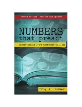 Numbers That Preach : Understanding God's Mathematical Lingo by Troy A Brewer