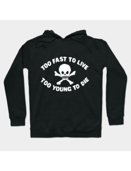 Too Fast To Live Too Young To Die Hoodie by Pop Fan Shop