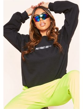 Jeena Black No Fake Sh*T Oversized Sweatshirt by Missy Empire