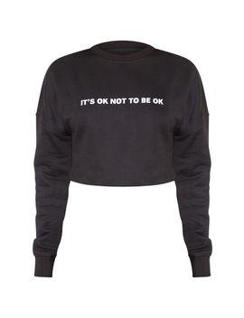 Black Its Ok Slogan Crop Sweater by Prettylittlething
