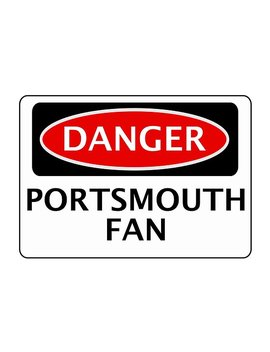 Danger Portsmouth Fan, Football Funny Fake Safety Sign Poster by Danger Signs