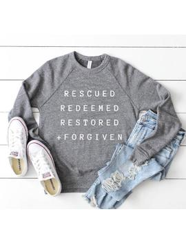Rescued, Redeemed, Restored, Forgiven Christian Sweatshirt For Women, Bible Verse, Sunday Church Jesus Blessed Shirt, Graphic Tee For Moms by Etsy